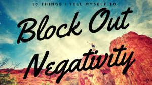 10-Things-I-Tell-Myself-To-Block-Out-Negativity-1024x576