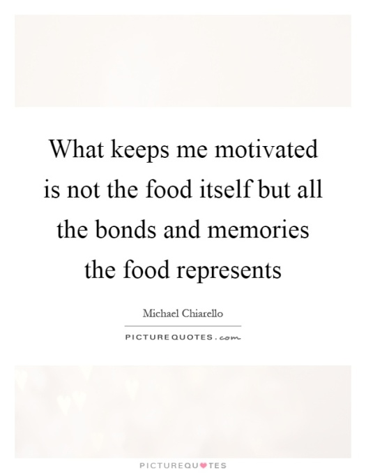 what-keeps-me-motivated-is-not-the-food-itself-but-all-the-bonds-and-memories-the-food-represents-quote-1